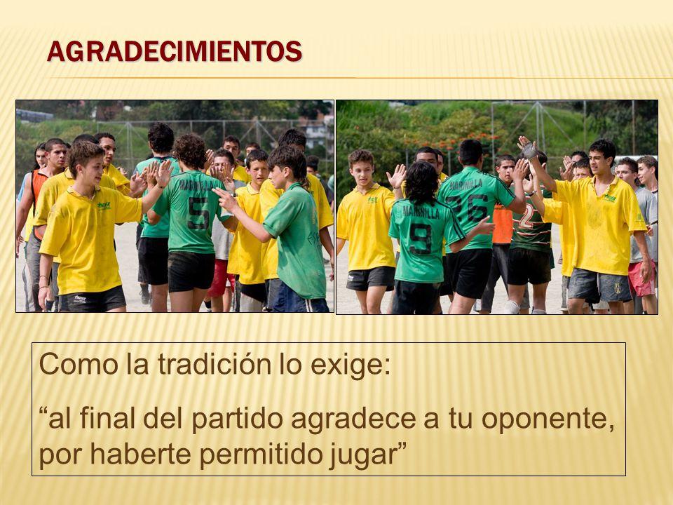AGRADECIMIENTOS Como la tradición lo exige: al final del partido agradece a tu oponente, por haberte permitido jugar