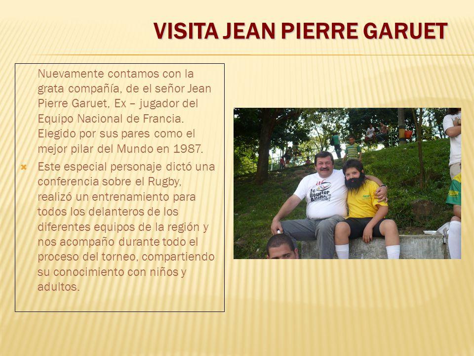 VISITA JEAN PIERRE GARUET Nuevamente contamos con la grata compañía, de el señor Jean Pierre Garuet, Ex – jugador del Equipo Nacional de Francia. Eleg