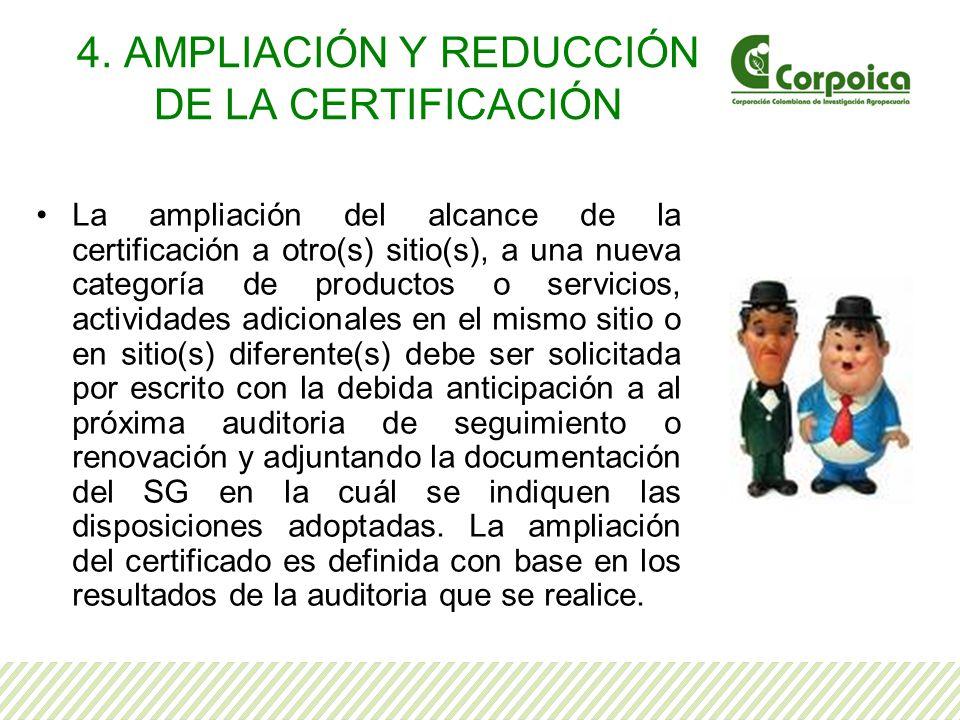 4. AMPLIACIÓN Y REDUCCIÓN DE LA CERTIFICACIÓN La ampliación del alcance de la certificación a otro(s) sitio(s), a una nueva categoría de productos o s