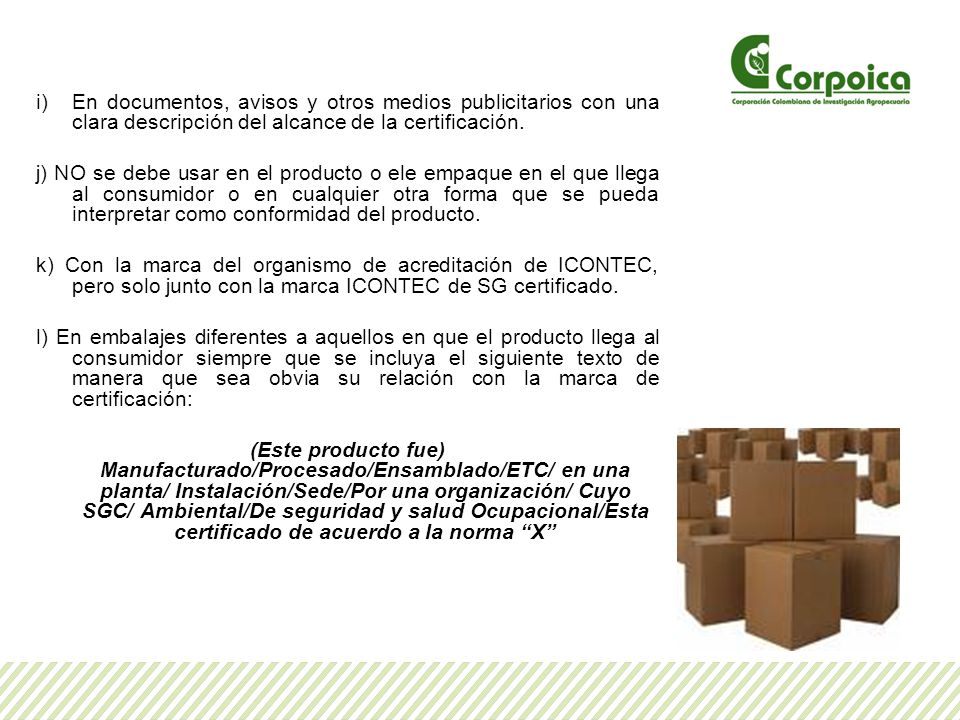 i)En documentos, avisos y otros medios publicitarios con una clara descripción del alcance de la certificación. j) NO se debe usar en el producto o el