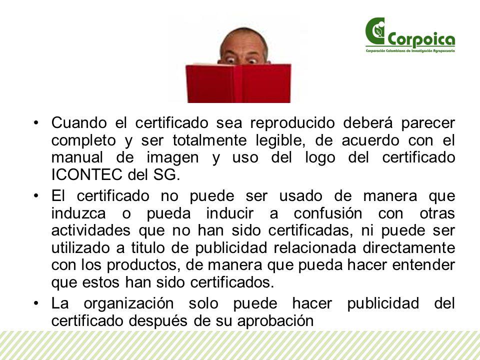 Cuando el certificado sea reproducido deberá parecer completo y ser totalmente legible, de acuerdo con el manual de imagen y uso del logo del certificado ICONTEC del SG.