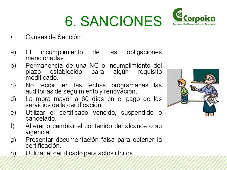 6. SANCIONES Causas de Sanción: a)El incumplimiento de las obligaciones mencionadas. b)Permanencia de una NC o incumplimiento del plazo establecido pa