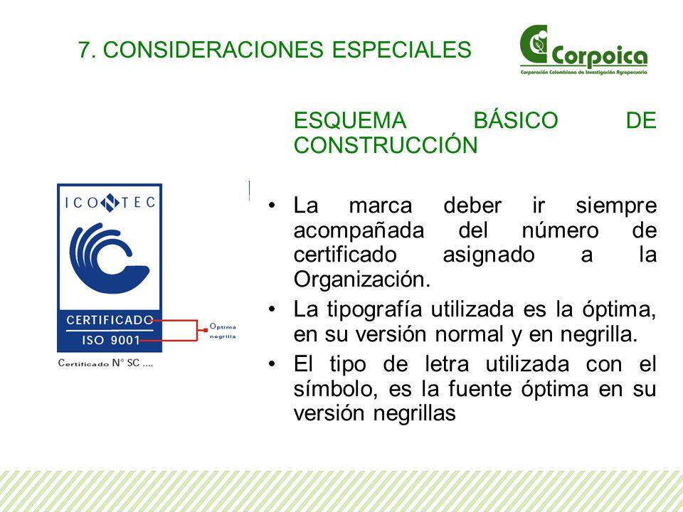 7. CONSIDERACIONES ESPECIALES ESQUEMA BÁSICO DE CONSTRUCCIÓN La marca deber ir siempre acompañada del número de certificado asignado a la Organización