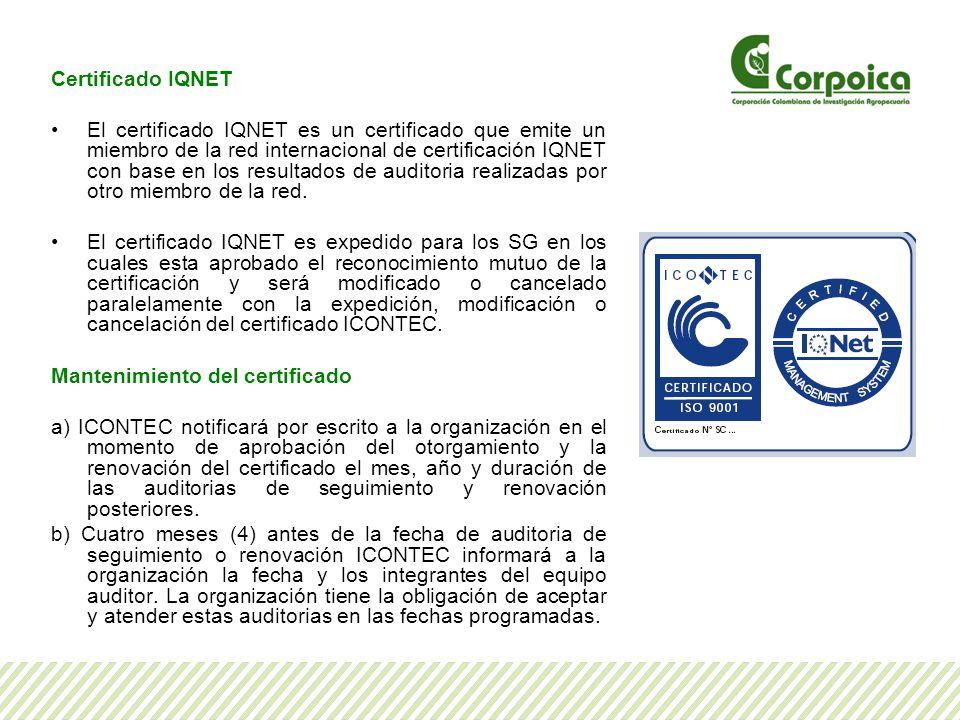 Certificado IQNET El certificado IQNET es un certificado que emite un miembro de la red internacional de certificación IQNET con base en los resultados de auditoria realizadas por otro miembro de la red.