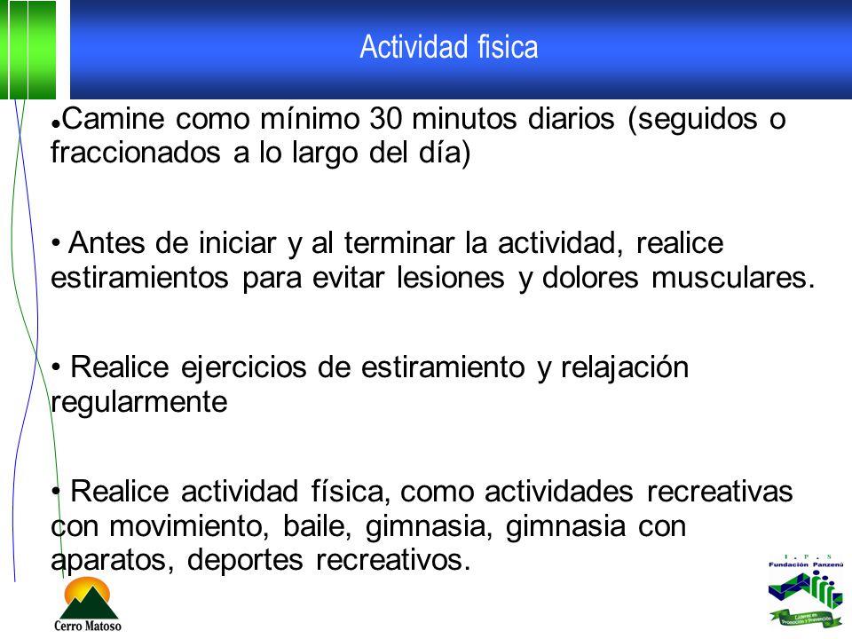 Actividad fisica Camine como mínimo 30 minutos diarios (seguidos o fraccionados a lo largo del día) Antes de iniciar y al terminar la actividad, reali