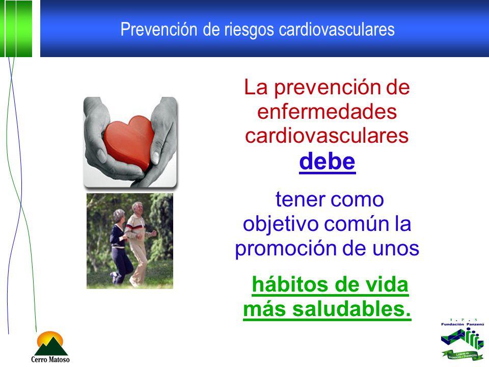 Prevención de riesgos cardiovasculares La prevención de enfermedades cardiovasculares debe tener como objetivo común la promoción de unos hábitos de vida más saludables.