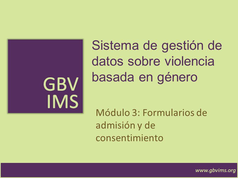 Modulo 3: Objetivos Que los participantes se familiaricen con el formulario de admisión y evaluación inicial Que los participantes entiendan los posibles beneficios de adoptar el formulario www.gbvims.org