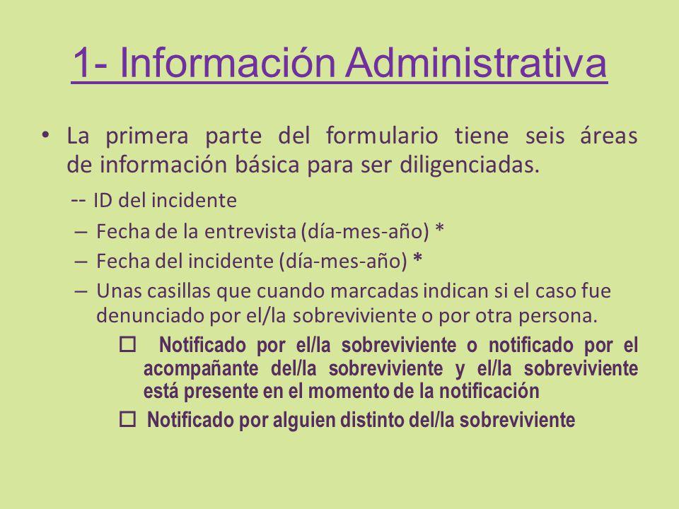1- Información Administrativa La primera parte del formulario tiene seis áreas de información básica para ser diligenciadas. -- ID del incidente – Fec