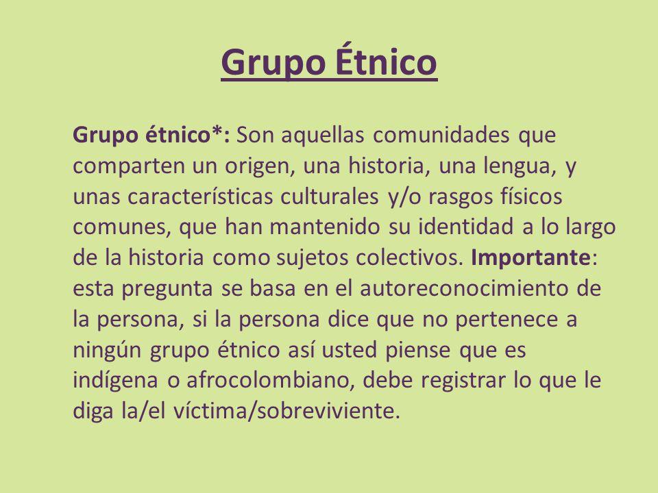 Grupo Étnico Grupo étnico*: Son aquellas comunidades que comparten un origen, una historia, una lengua, y unas características culturales y/o rasgos f