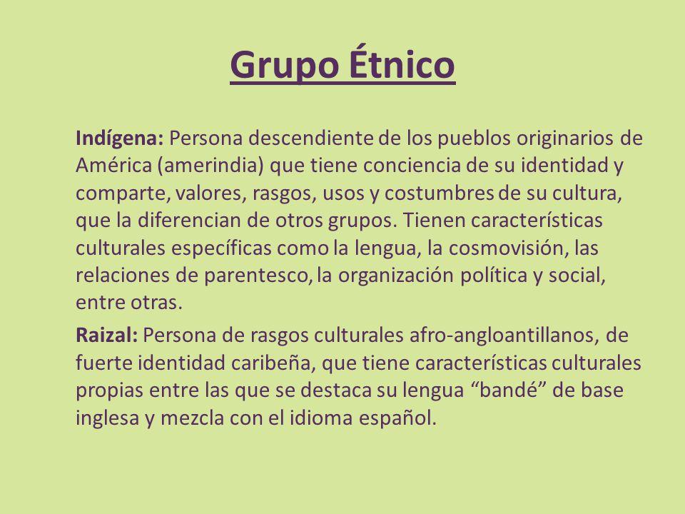 Grupo Étnico Indígena: Persona descendiente de los pueblos originarios de América (amerindia) que tiene conciencia de su identidad y comparte, valores