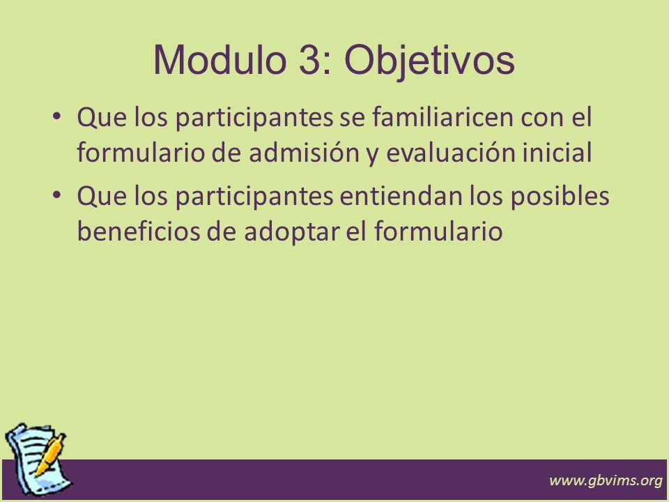 Modulo 3: Objetivos Que los participantes se familiaricen con el formulario de admisión y evaluación inicial Que los participantes entiendan los posib