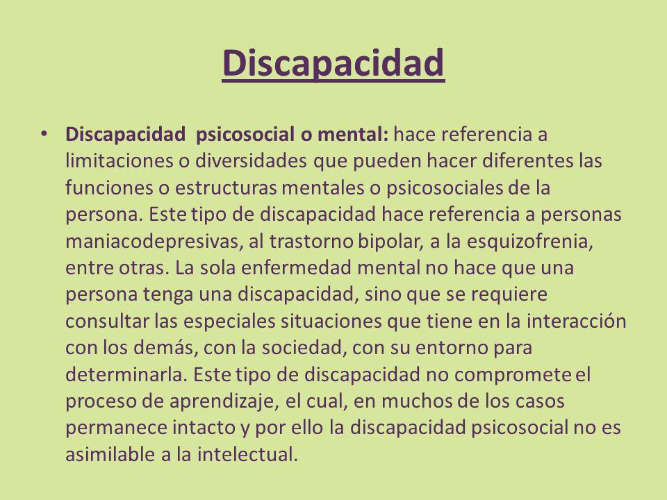 Discapacidad Discapacidad psicosocial o mental: hace referencia a limitaciones o diversidades que pueden hacer diferentes las funciones o estructuras