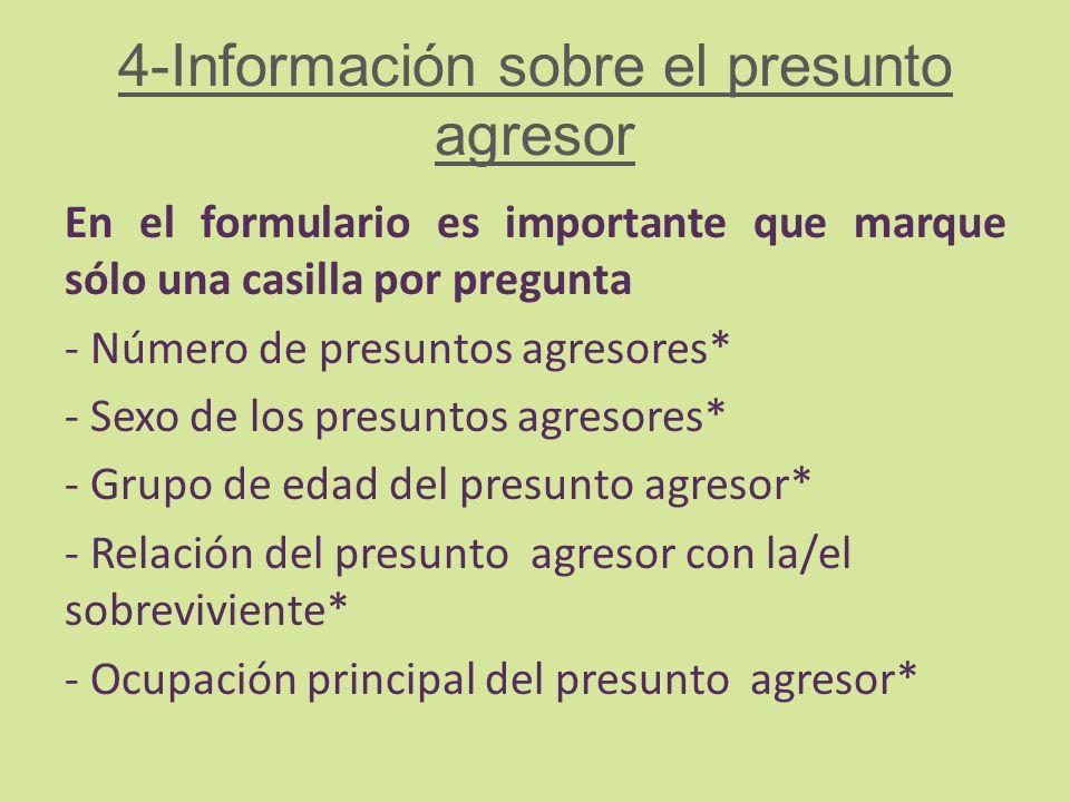 4-Información sobre el presunto agresor En el formulario es importante que marque sólo una casilla por pregunta - Número de presuntos agresores* - Sex