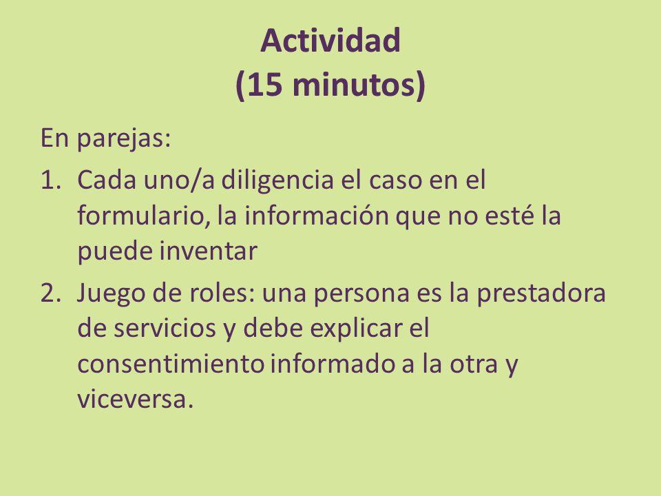 Actividad (15 minutos) En parejas: 1.Cada uno/a diligencia el caso en el formulario, la información que no esté la puede inventar 2.Juego de roles: un