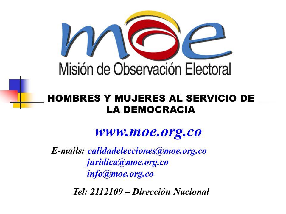 HOMBRES Y MUJERES AL SERVICIO DE LA DEMOCRACIA E-mails: calidadelecciones@moe.org.co juridica@moe.org.co info@moe.org.co Tel: 2112109 – Dirección Nacional www.moe.org.co