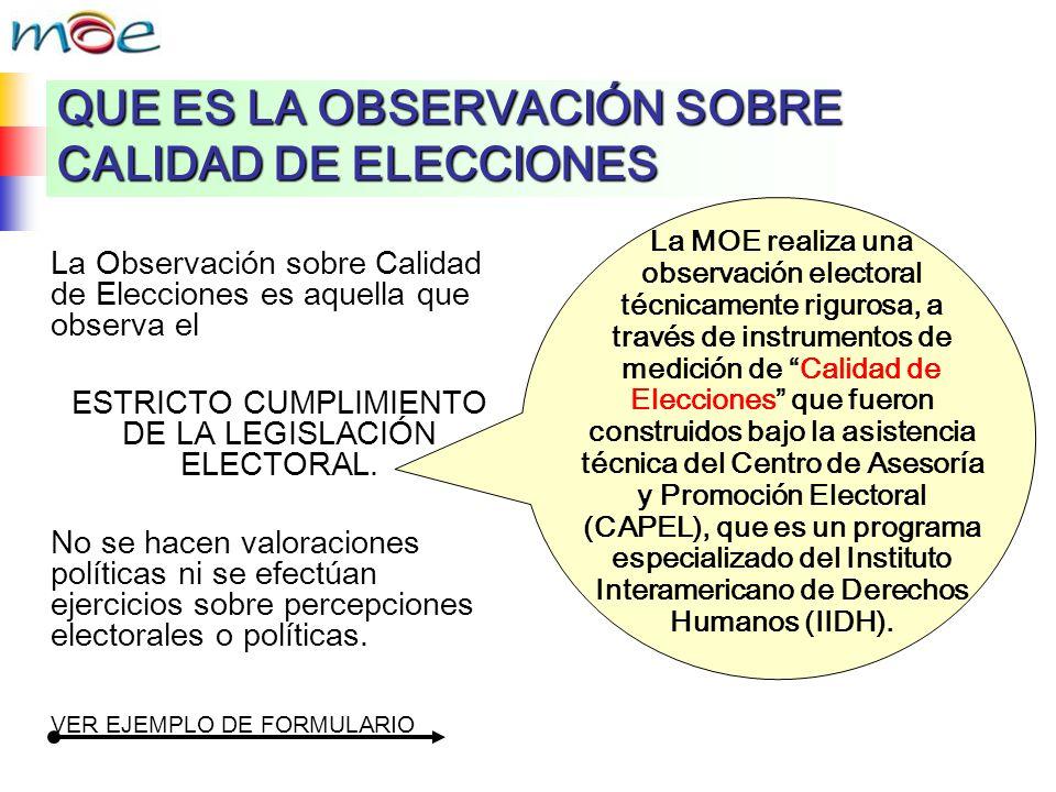 QUE ES LA OBSERVACIÓN SOBRE CALIDAD DE ELECCIONES La Observación sobre Calidad de Elecciones es aquella que observa el ESTRICTO CUMPLIMIENTO DE LA LEG