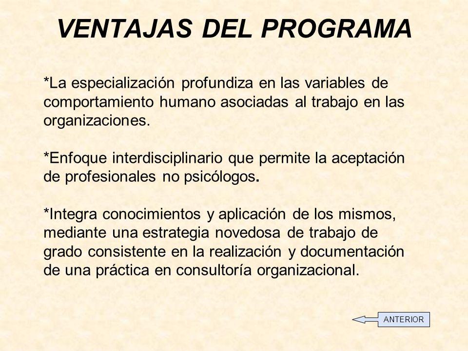 VENTAJAS DEL PROGRAMA *La especialización profundiza en las variables de comportamiento humano asociadas al trabajo en las organizaciones.