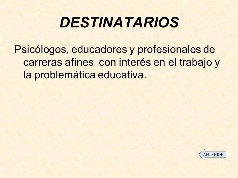 DESTINATARIOS Psicólogos, educadores y profesionales de carreras afines con interés en el trabajo y la problemática educativa.