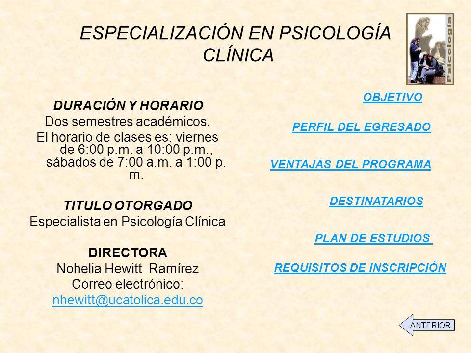 ESPECIALIZACIÓN EN PSICOLOGÍA CLÍNICA DURACIÓN Y HORARIO Dos semestres académicos.