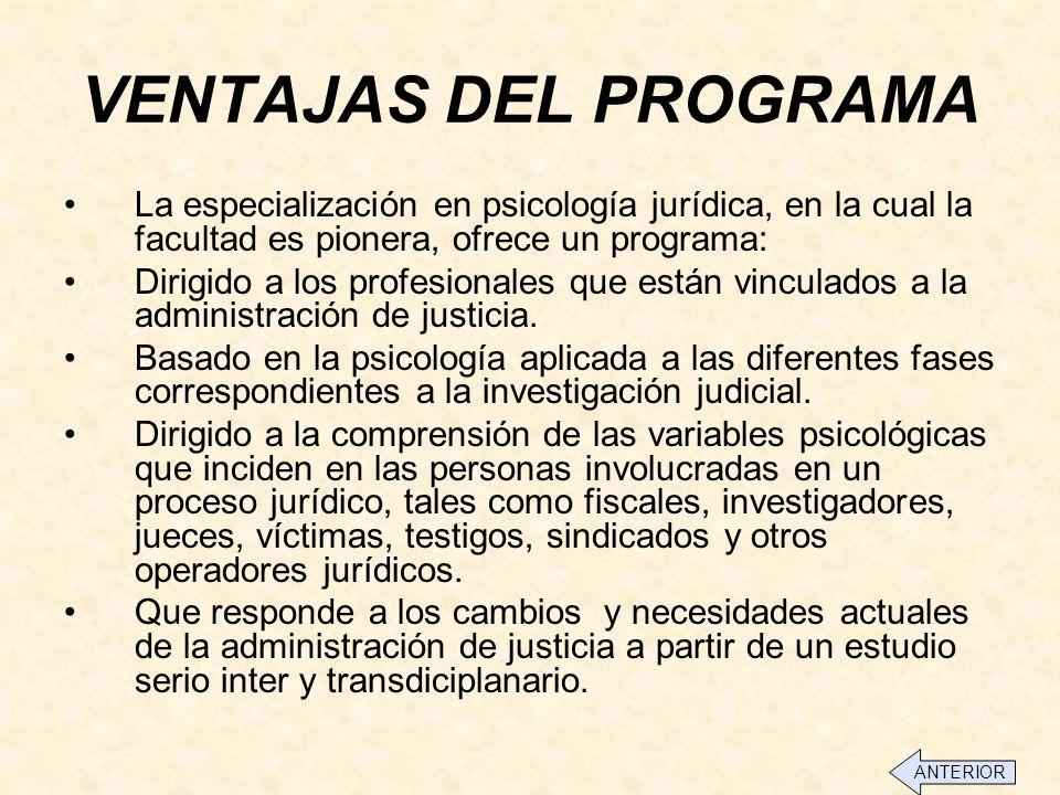 VENTAJAS DEL PROGRAMA La especialización en psicología jurídica, en la cual la facultad es pionera, ofrece un programa: Dirigido a los profesionales que están vinculados a la administración de justicia.