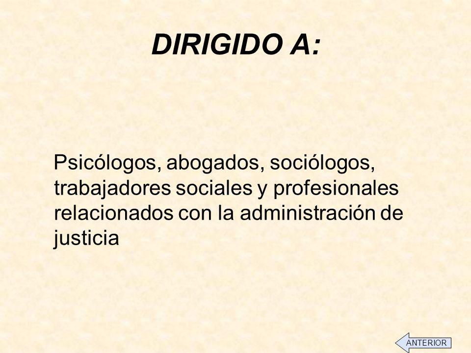 DIRIGIDO A: Psicólogos, abogados, sociólogos, trabajadores sociales y profesionales relacionados con la administración de justicia ANTERIOR