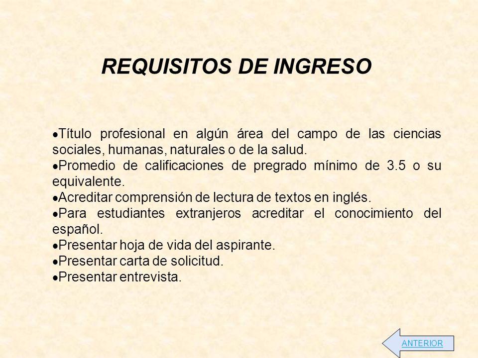REQUISITOS DE INGRESO Título profesional en algún área del campo de las ciencias sociales, humanas, naturales o de la salud.