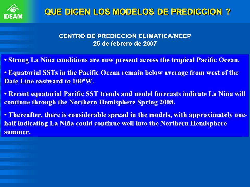 QUE DICEN LOS MODELOS DE PREDICCION ? CENTRO DE PREDICCION CLIMATICA/NCEP 25 de febrero de 2007