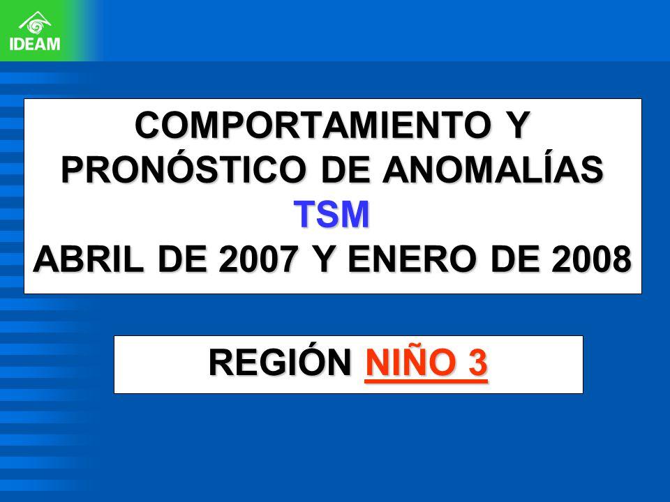 COMPORTAMIENTO Y PRONÓSTICO DE ANOMALÍAS TSM ABRIL DE 2007 Y ENERO DE 2008 REGIÓN NIÑO 3