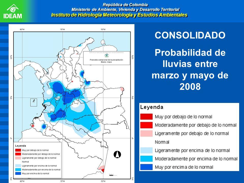 CONSOLIDADO Probabilidad de lluvias entre marzo y mayo de 2008 República de Colombia Ministerio de Ambiente, Vivienda y Desarrollo Territorial Institu