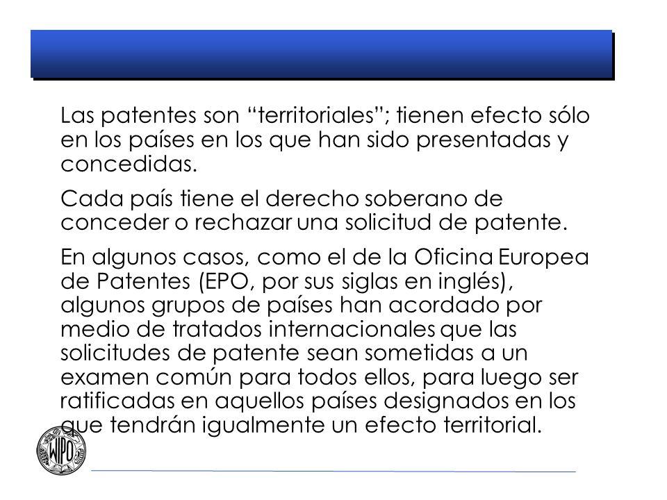 Las patentes son territoriales; tienen efecto sólo en los países en los que han sido presentadas y concedidas. Cada país tiene el derecho soberano de