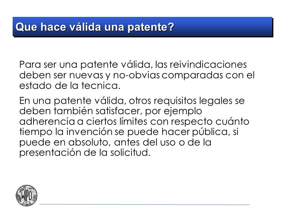Que hace válida una patente? Para ser una patente válida, las reivindicaciones deben ser nuevas y no-obvias comparadas con el estado de la tecnica. En