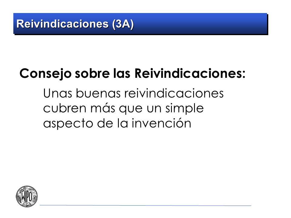 Reivindicaciones (3A) Consejo sobre las Reivindicaciones: Unas buenas reivindicaciones cubren más que un simple aspecto de la invención