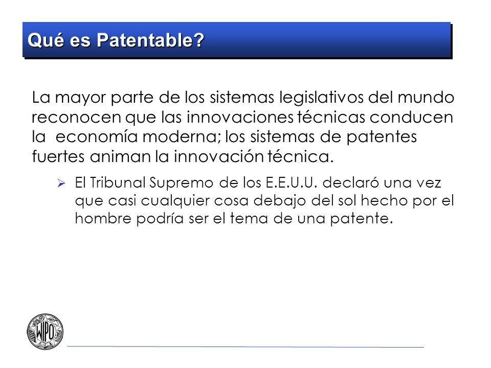 Qué es Patentable? La mayor parte de los sistemas legislativos del mundo reconocen que las innovaciones técnicas conducen la economía moderna; los sis