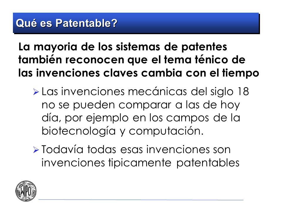 Qué es Patentable? La mayoria de los sistemas de patentes también reconocen que el tema ténico de las invenciones claves cambia con el tiempo Las inve