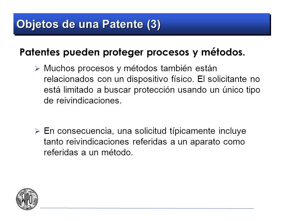 Objetos de una Patente (3) Patentes pueden proteger procesos y métodos. Muchos procesos y métodos también están relacionados con un dispositivo físico
