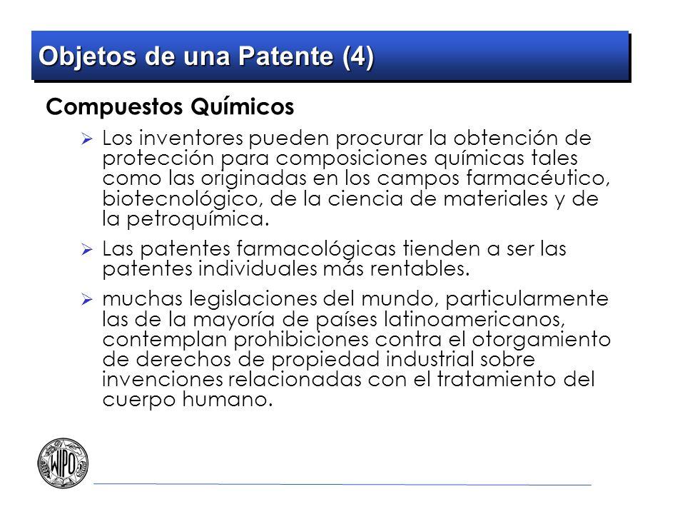 Objetos de una Patente (4) Compuestos Químicos Los inventores pueden procurar la obtención de protección para composiciones químicas tales como las originadas en los campos farmacéutico, biotecnológico, de la ciencia de materiales y de la petroquímica.