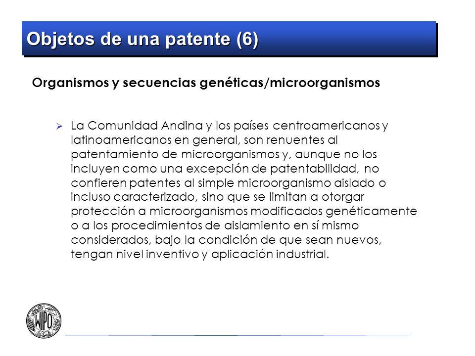 Objetos de una patente (6) Organismos y secuencias genéticas/microorganismos La Comunidad Andina y los países centroamericanos y latinoamericanos en g