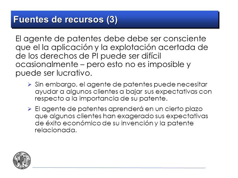 Fuentes de recursos (3) El agente de patentes debe debe ser consciente que el la aplicación y la explotación acertada de de los derechos de PI puede ser difícil ocasionalmente – pero esto no es imposible y puede ser lucrativo.
