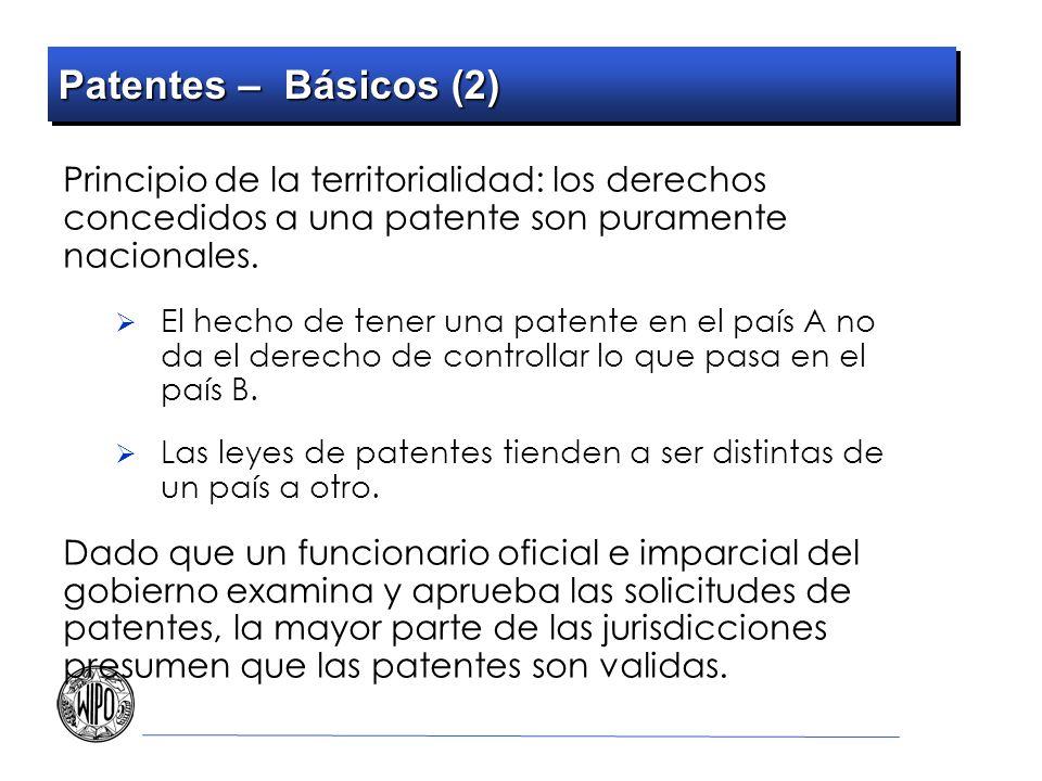 Patentes – Básicos (2) Principio de la territorialidad: los derechos concedidos a una patente son puramente nacionales. El hecho de tener una patente