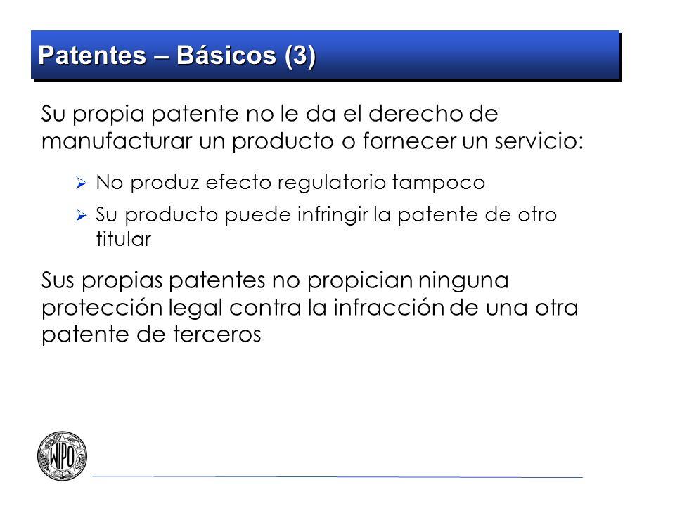 Patentes – Básicos (3) Su propia patente no le da el derecho de manufacturar un producto o fornecer un servicio: No produz efecto regulatorio tampoco Su producto puede infringir la patente de otro titular Sus propias patentes no propician ninguna protección legal contra la infracción de una otra patente de terceros