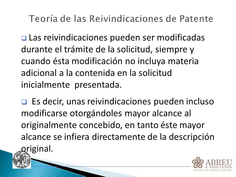 Las reivindicaciones pueden ser modificadas durante el trámite de la solicitud, siempre y cuando ésta modificación no incluya materia adicional a la c