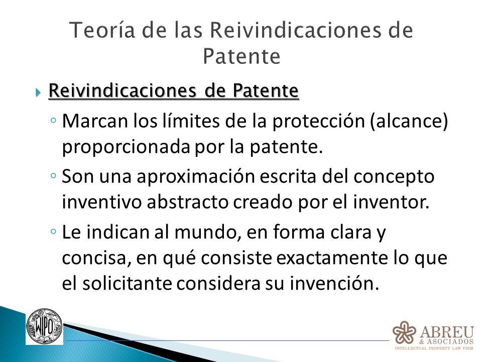 Teoría de las Reivindicaciones de Patente Las primeras patentes no tenían reivindicaciones, y su alcance de protección se establecía en procesos judiciales durante litigios de violación de patente en los que se estudiaba el texto presentado por el inventor Inseguridad Jurídica Con el tiempo este procedimiento se hizo impracticable, y surgió el sistema de reivindicaciones como una forma de establecer con mayor claridad los límites de la protección de la patente.