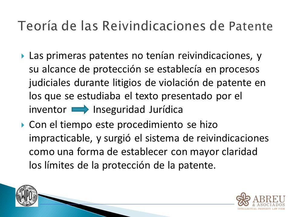 Teoría de las Reivindicaciones de Patente Las primeras patentes no tenían reivindicaciones, y su alcance de protección se establecía en procesos judic