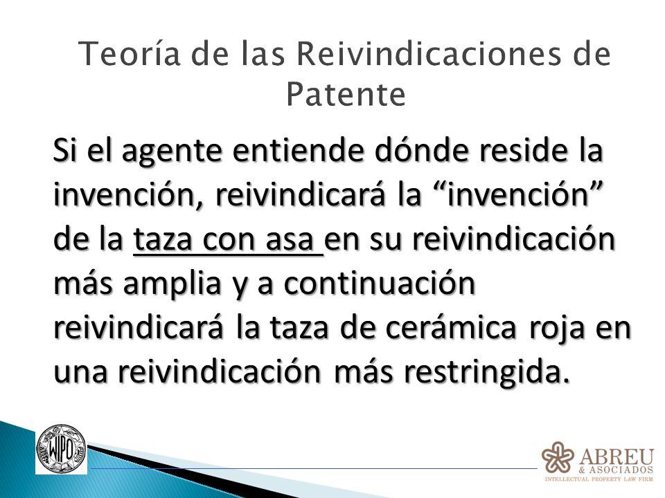 Teoría de las Reivindicaciones de Patente Si el agente entiende dónde reside la invención, reivindicará la invención de la taza con asa en su reivindi