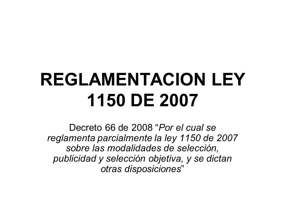 REGLAMENTACION LEY 1150 DE 2007 Decreto 66 de 2008 Por el cual se reglamenta parcialmente la ley 1150 de 2007 sobre las modalidades de selección, publ