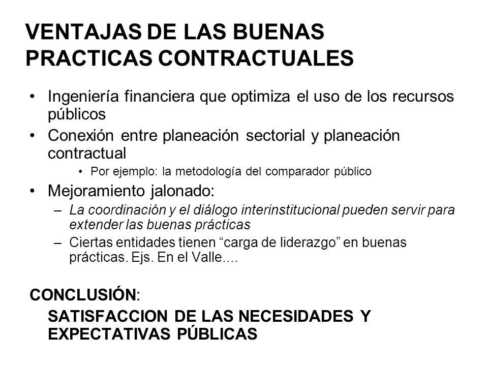 VENTAJAS DE LAS BUENAS PRACTICAS CONTRACTUALES Ingeniería financiera que optimiza el uso de los recursos públicos Conexión entre planeación sectorial