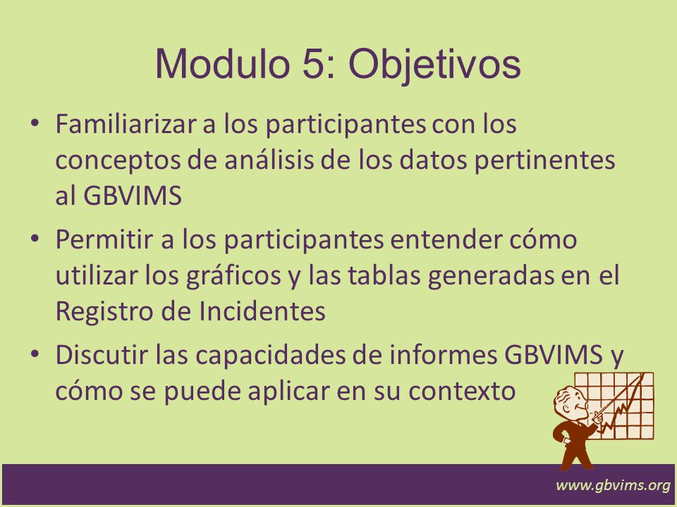 Sistema de gestión de datos sobre violencia basada en género Módulo 5: Análisis de datos y elaboración de informes www.gbvims.org