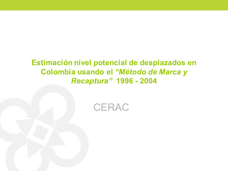 Estimación nivel potencial de desplazados en Colombia usando el Método de Marca y Recaptura 1996 - 2004 CERAC