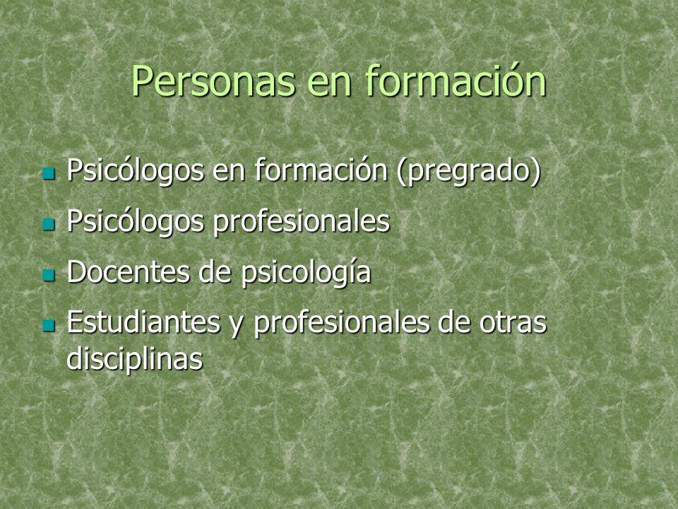 Personas en formación Psicólogos en formación (pregrado) Psicólogos en formación (pregrado) Psicólogos profesionales Psicólogos profesionales Docentes de psicología Docentes de psicología Estudiantes y profesionales de otras disciplinas Estudiantes y profesionales de otras disciplinas
