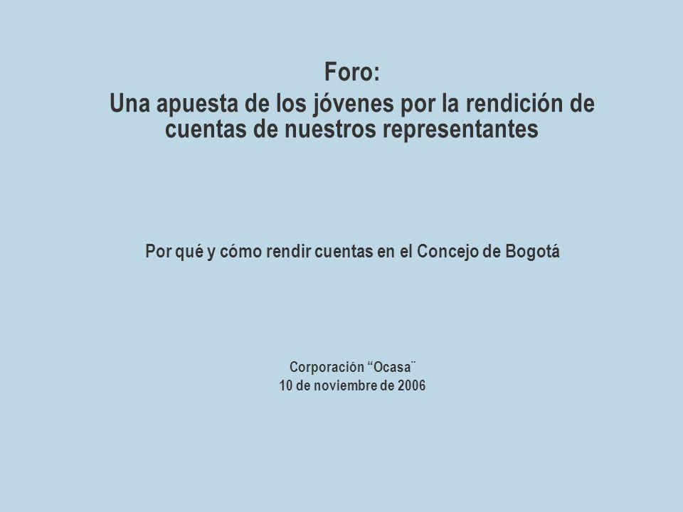 Foro: Una apuesta de los jóvenes por la rendición de cuentas de nuestros representantes Por qué y cómo rendir cuentas en el Concejo de Bogotá Corporación Ocasa¨ 10 de noviembre de 2006